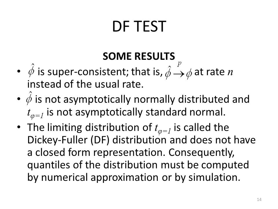 DF TEST SOME RESULTS. is super-consistent; that is, at rate n instead of the usual rate.