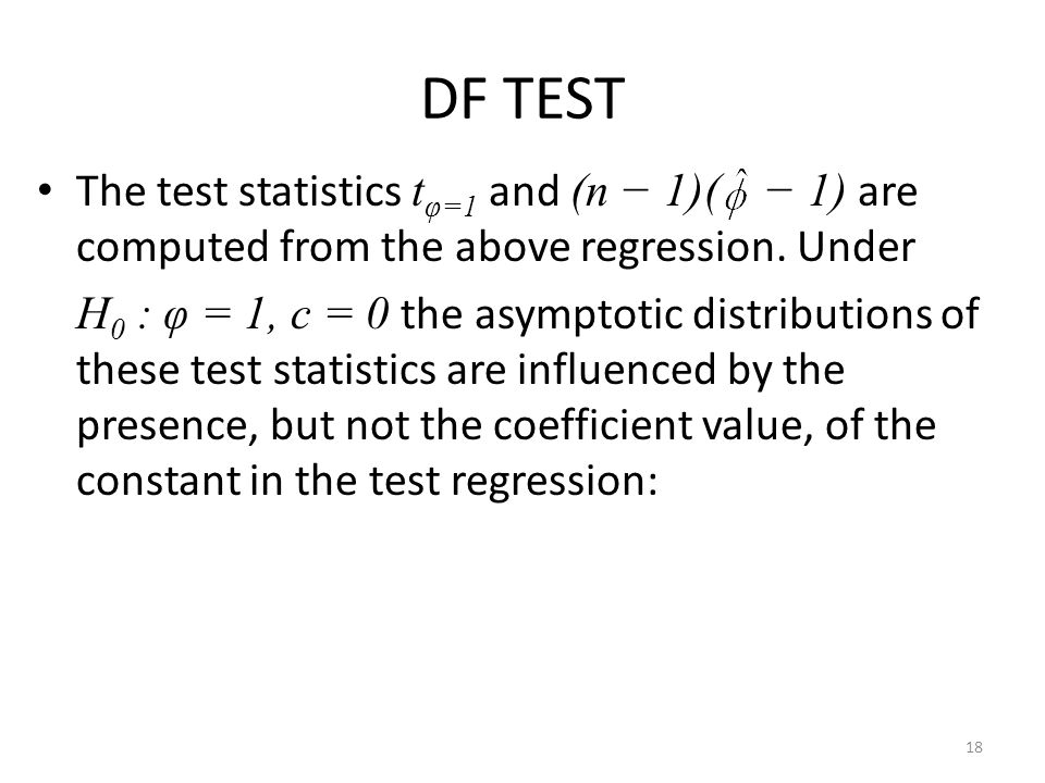 DF TEST The test statistics tφ=1 and (n − 1)( − 1) are computed from the above regression. Under.