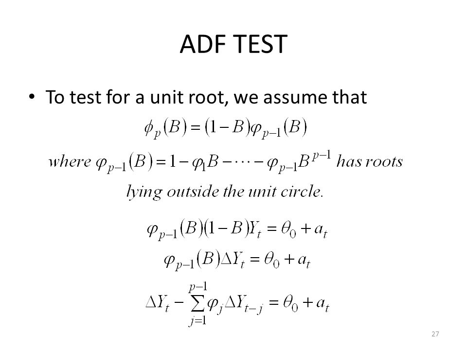 ADF TEST To test for a unit root, we assume that