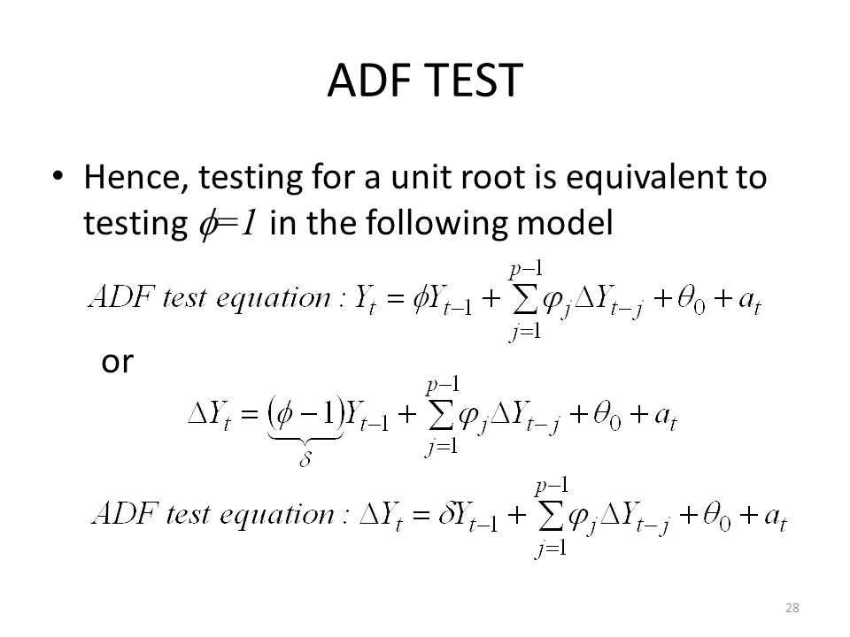ADF TEST Hence, testing for a unit root is equivalent to testing =1 in the following model or