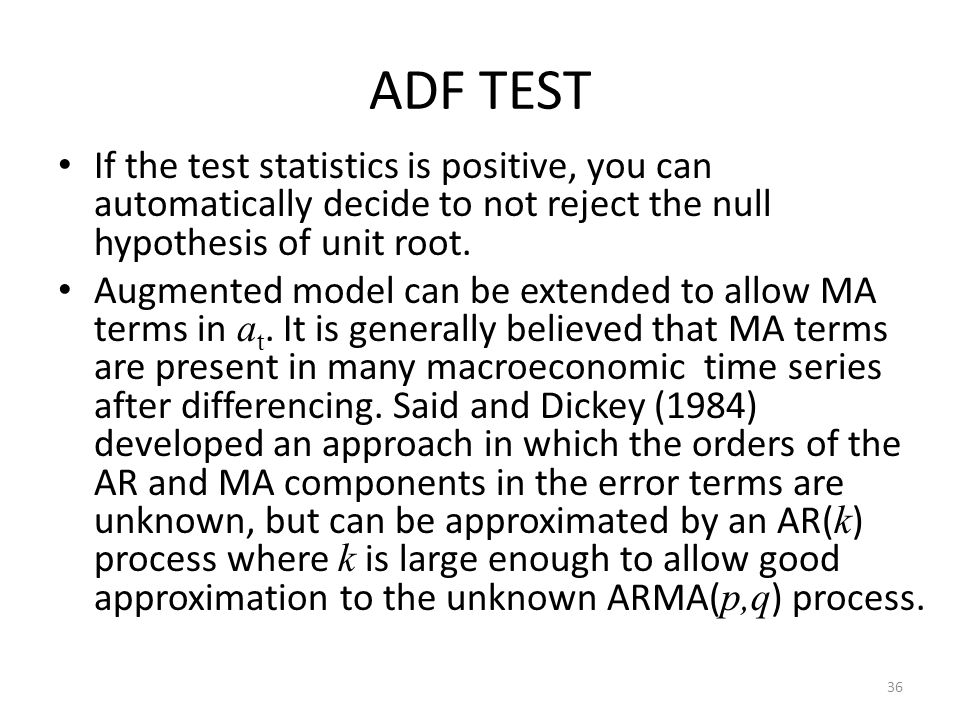 ADF TEST If the test statistics is positive, you can automatically decide to not reject the null hypothesis of unit root.