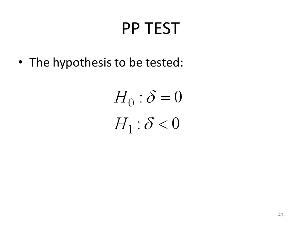 PP TEST The hypothesis to be tested: