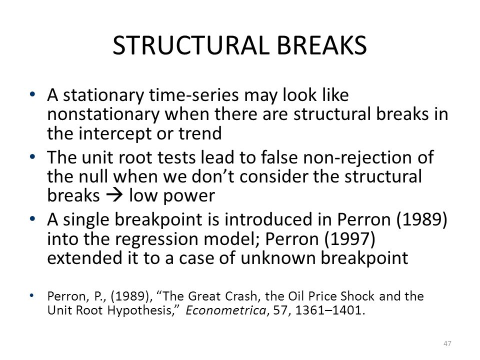 STRUCTURAL BREAKS A stationary time-series may look like nonstationary when there are structural breaks in the intercept or trend.