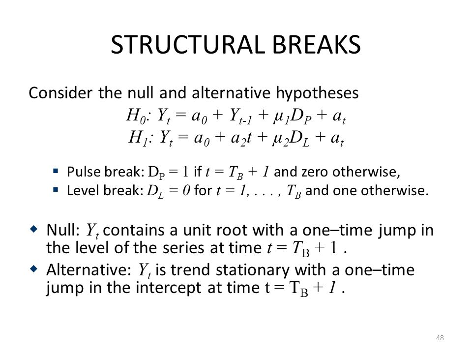 STRUCTURAL BREAKS Consider the null and alternative hypotheses