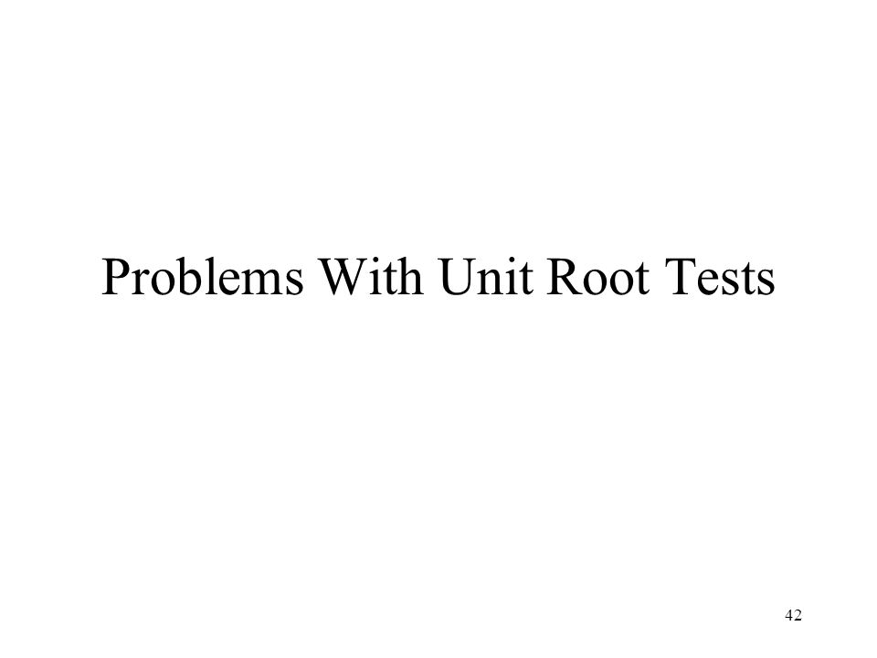Problems With Unit Root Tests