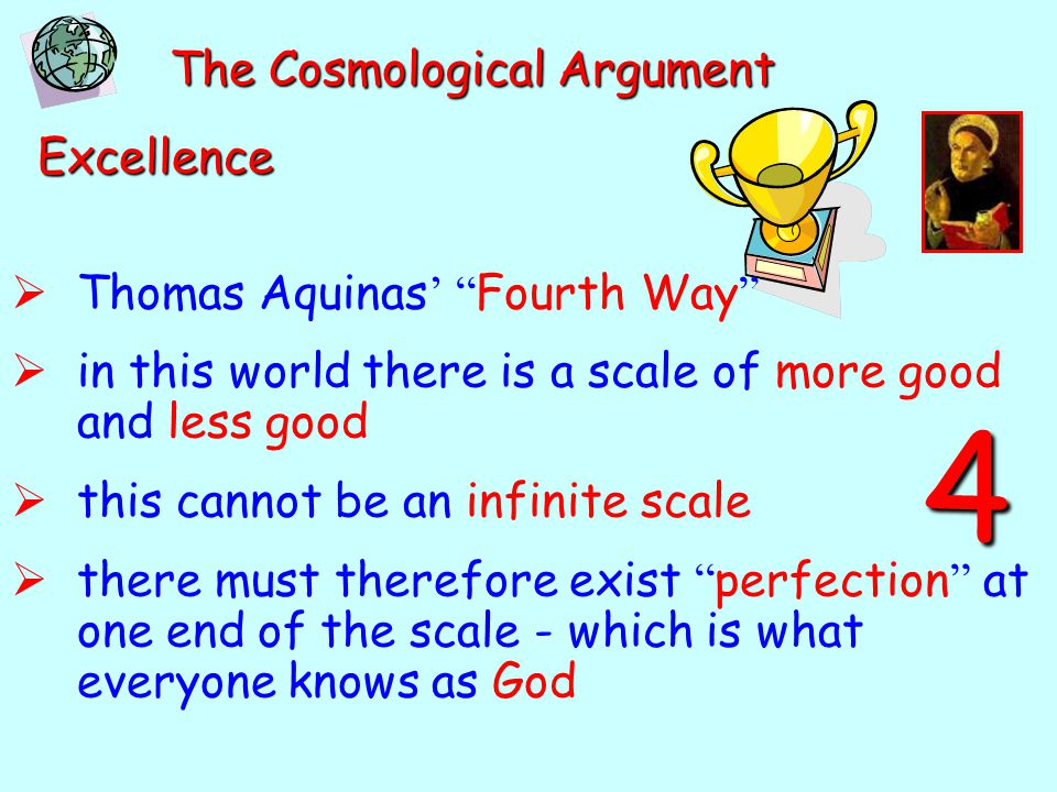 4 The Cosmological Argument Excellence Thomas Aquinas' Fourth Way