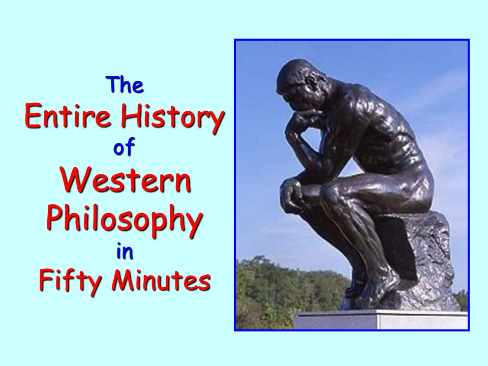 The Entire History of Western Philosophy in Fifty Minutes