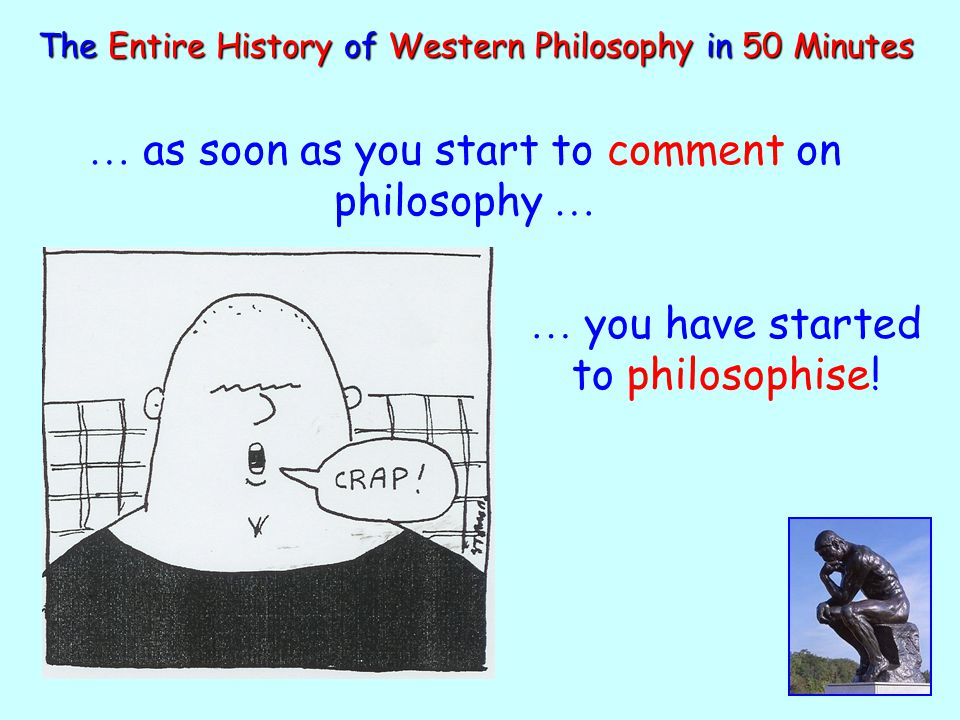 … as soon as you start to comment on philosophy …