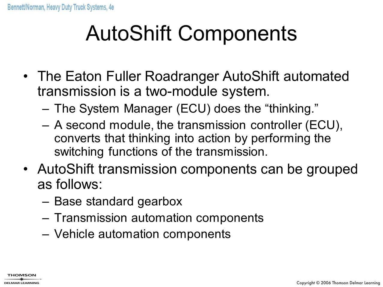 AutoShift Components The Eaton Fuller Roadranger AutoShift automated transmission is a two-module system.