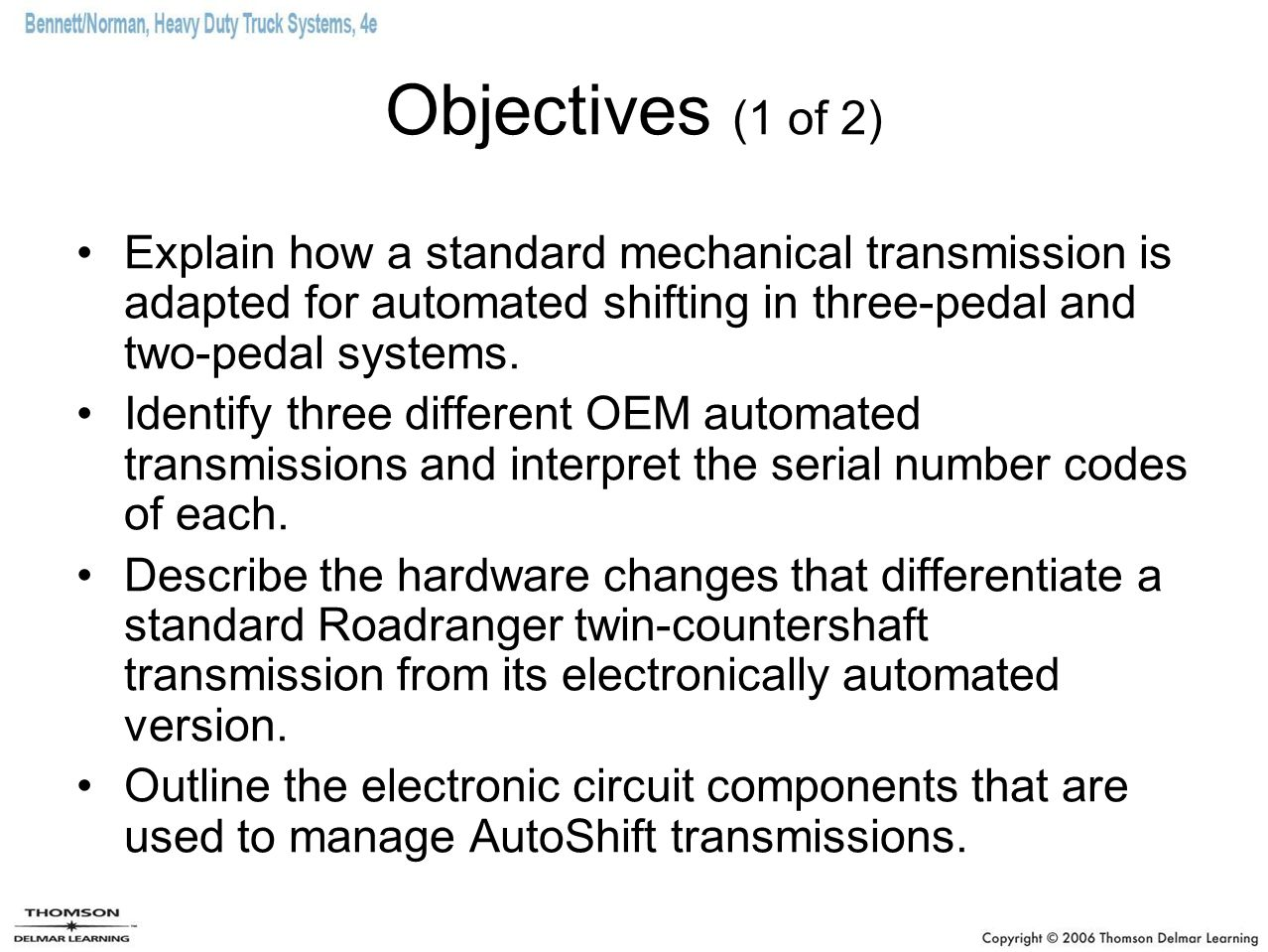 Objectives (1 of 2) Explain how a standard mechanical transmission is adapted for automated shifting in three-pedal and two-pedal systems.