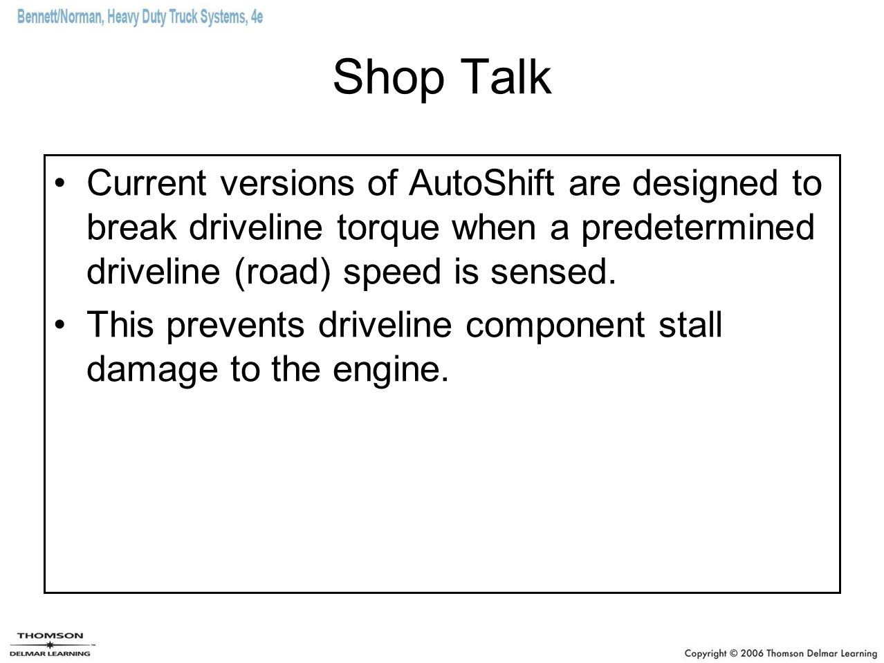 Shop Talk Current versions of AutoShift are designed to break driveline torque when a predetermined driveline (road) speed is sensed.