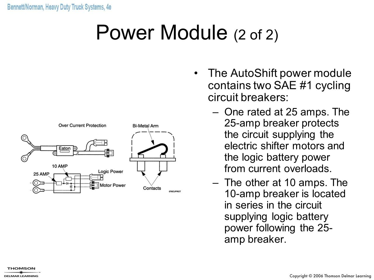 Power Module (2 of 2) The AutoShift power module contains two SAE #1 cycling circuit breakers: