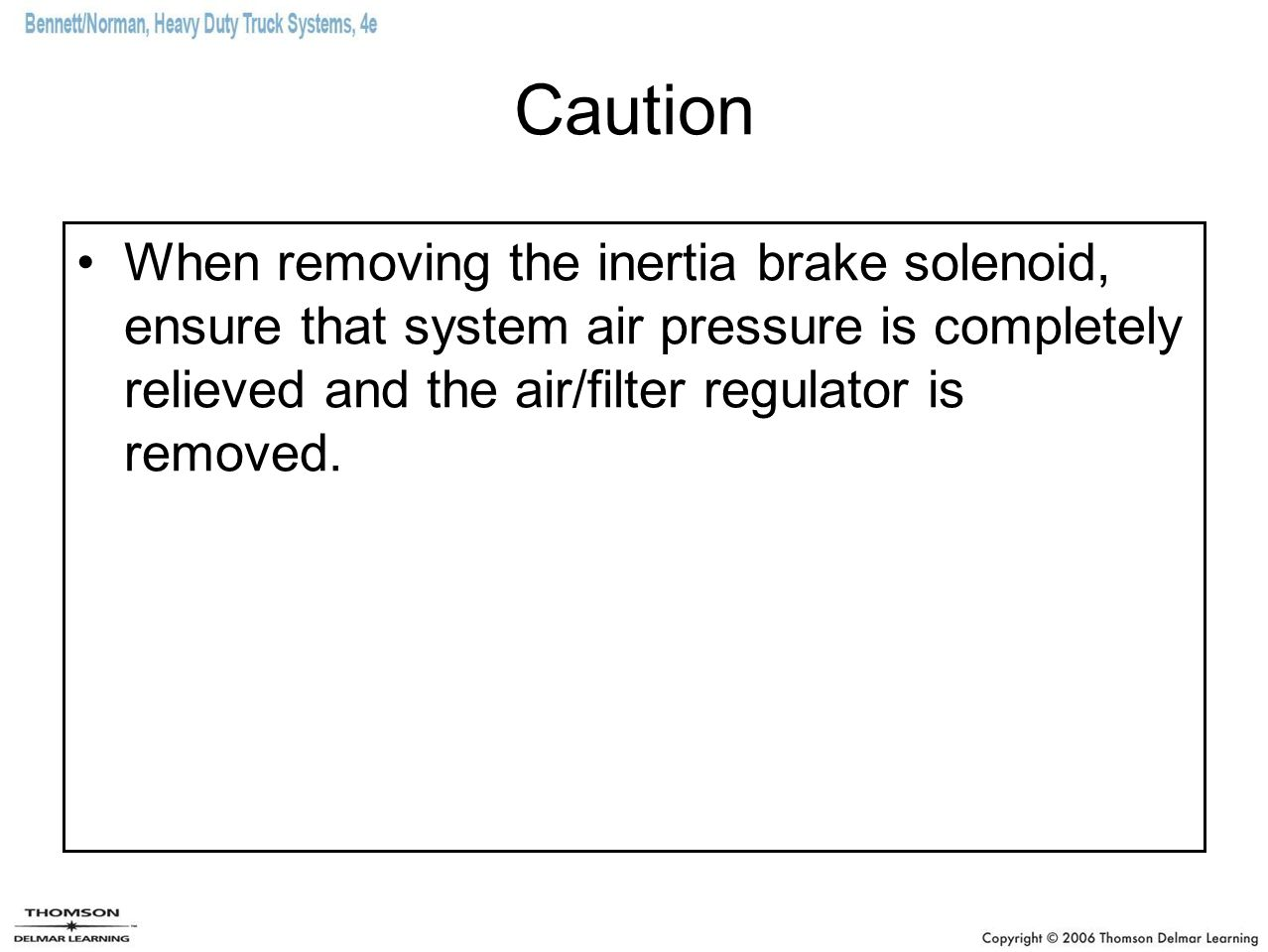 Caution When removing the inertia brake solenoid, ensure that system air pressure is completely relieved and the air/filter regulator is removed.