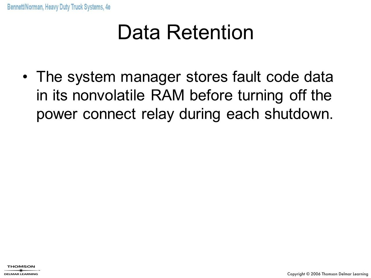 Data Retention The system manager stores fault code data in its nonvolatile RAM before turning off the power connect relay during each shutdown.