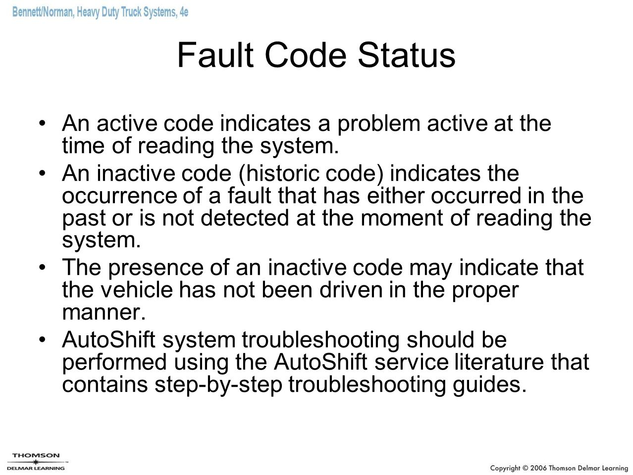 Fault Code Status An active code indicates a problem active at the time of reading the system.