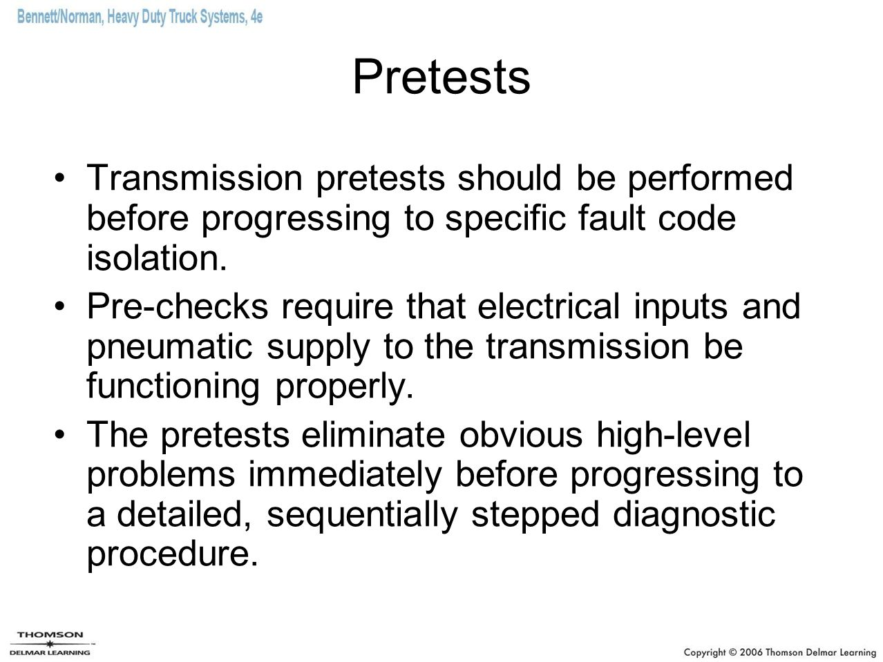 Pretests Transmission pretests should be performed before progressing to specific fault code isolation.