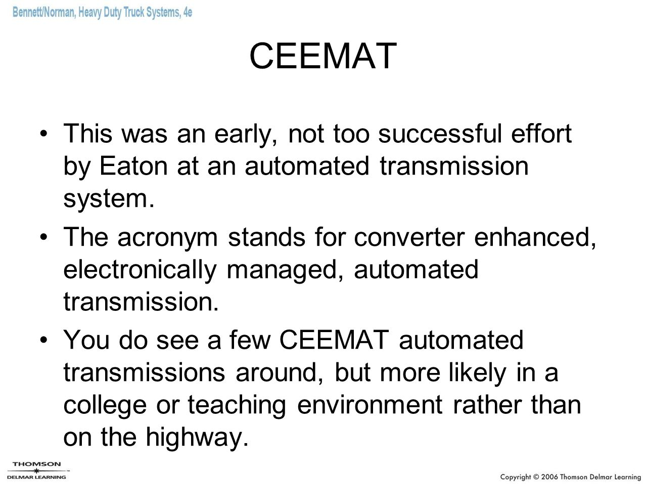 CEEMAT This was an early, not too successful effort by Eaton at an automated transmission system.