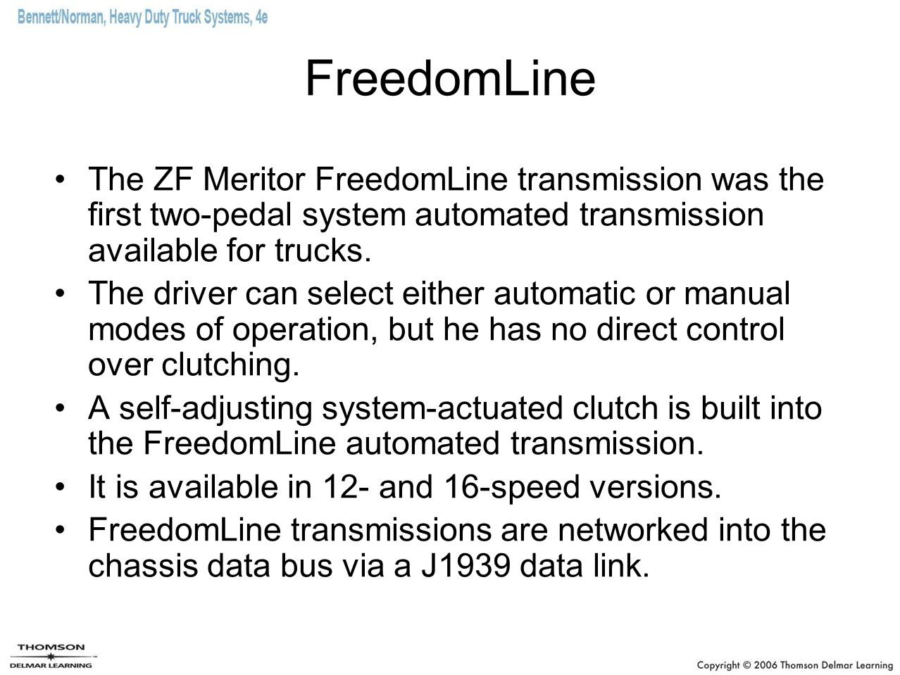 FreedomLine The ZF Meritor FreedomLine transmission was the first two-pedal system automated transmission available for trucks.