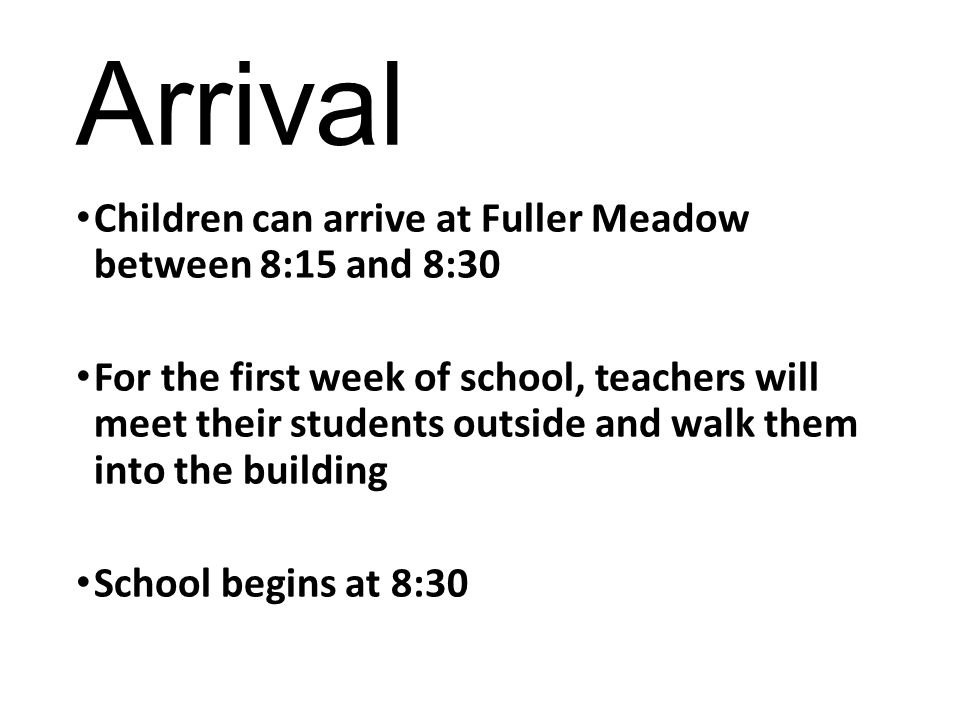 Arrival Children can arrive at Fuller Meadow between 8:15 and 8:30