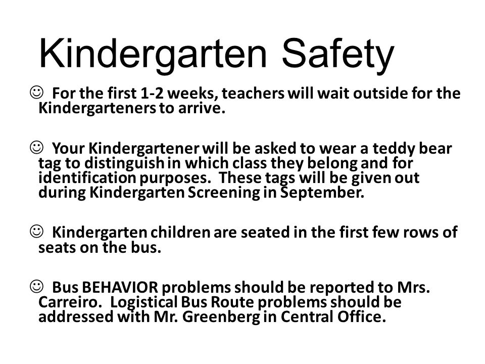 Kindergarten Safety For the first 1-2 weeks, teachers will wait outside for the Kindergarteners to arrive.