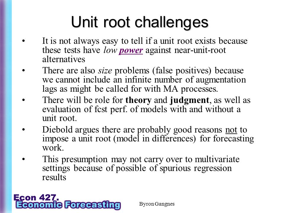 Unit root challenges It is not always easy to tell if a unit root exists because these tests have low power against near-unit-root alternatives.
