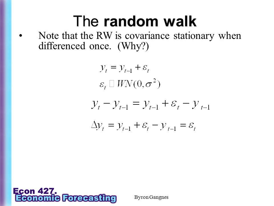 The random walk Note that the RW is covariance stationary when differenced once.