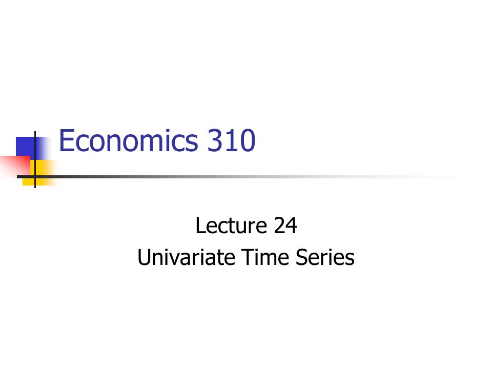 Lecture 24 Univariate Time Series