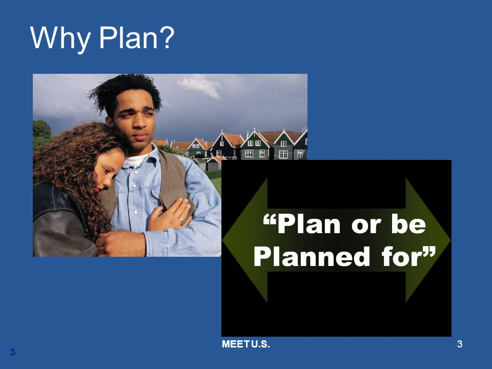 Plan or be Planned for