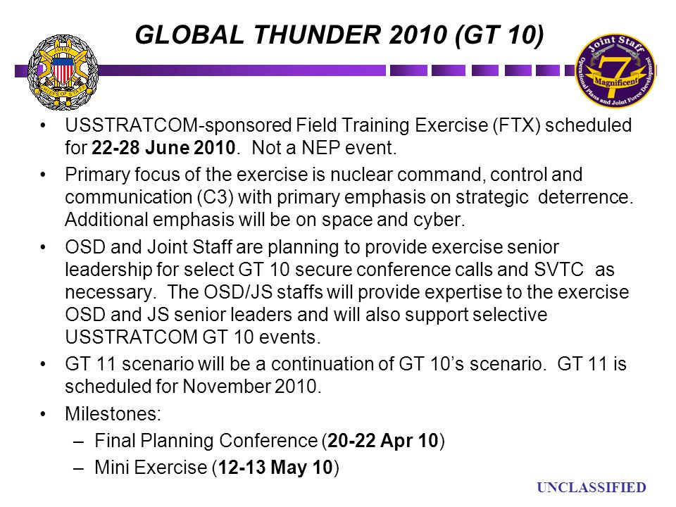 GLOBAL THUNDER 2010 (GT 10) USSTRATCOM-sponsored Field Training Exercise (FTX) scheduled for 22-28 June 2010. Not a NEP event.