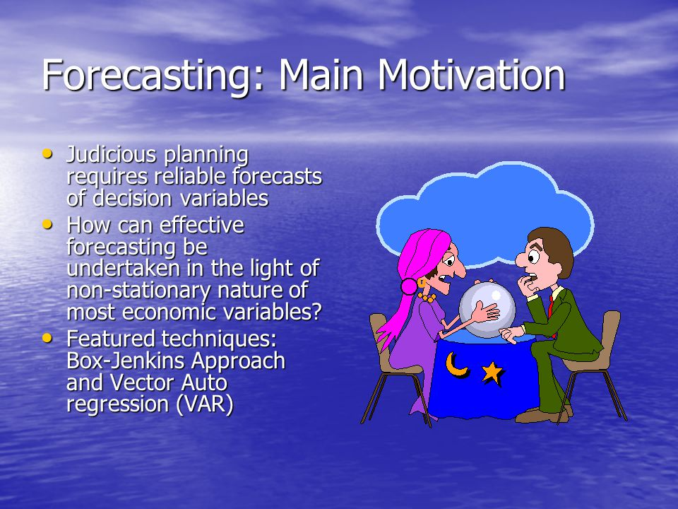 Forecasting: Main Motivation
