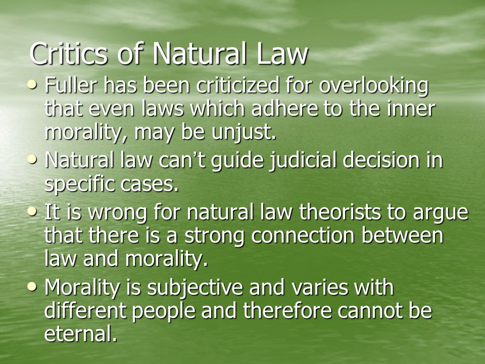 Critics of Natural Law Fuller has been criticized for overlooking that even laws which adhere to the inner morality, may be unjust.