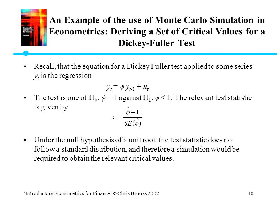 An Example of the use of Monte Carlo Simulation in Econometrics: Deriving a Set of Critical Values for a Dickey-Fuller Test