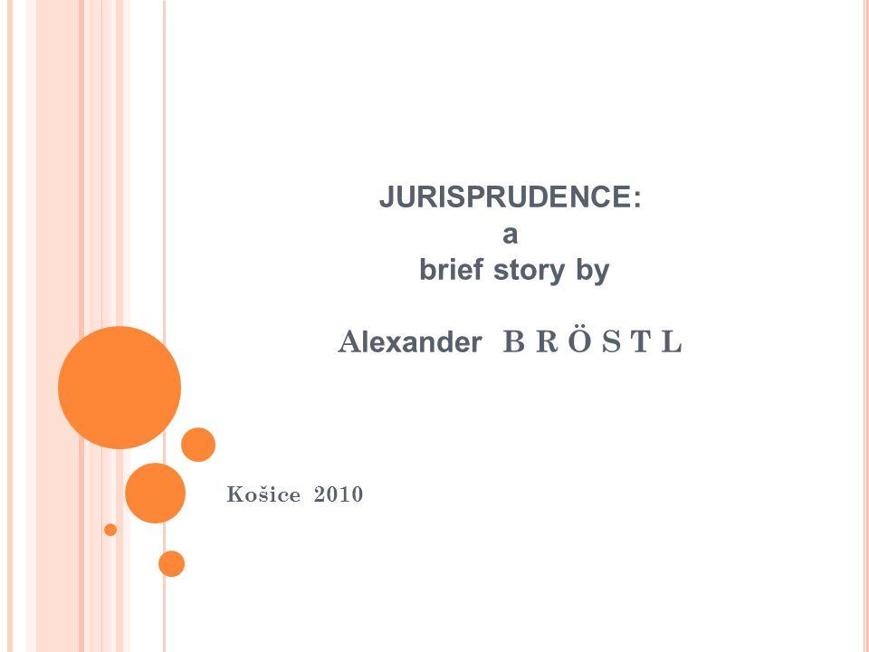 JURISPRUDENCE: a brief story by Alexander B R Ö S T L