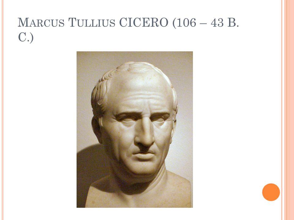 Marcus Tullius CICERO (106 – 43 B. C.)