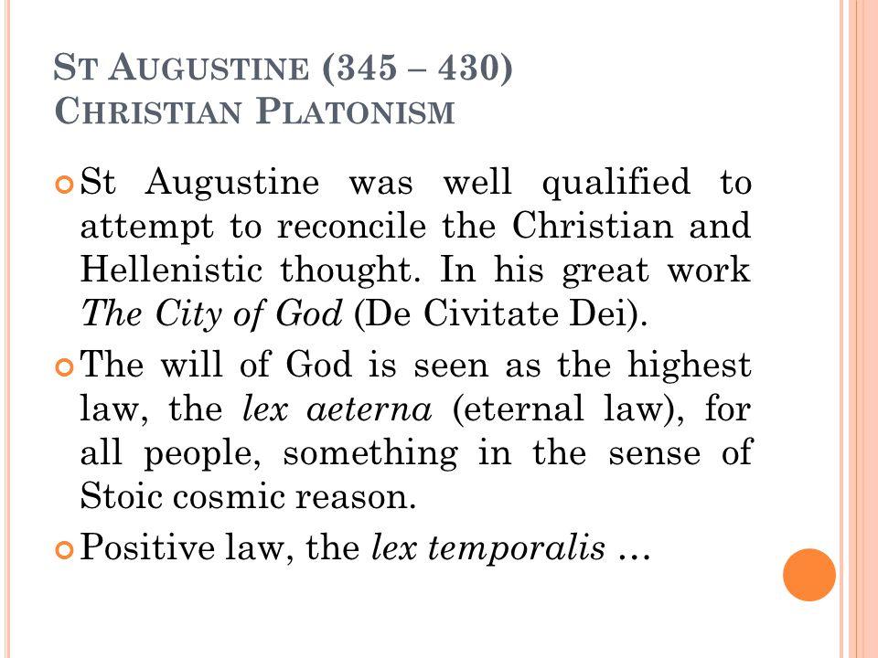 St Augustine (345 – 430) Christian Platonism