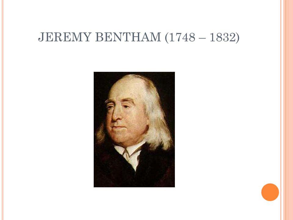 JEREMY BENTHAM (1748 – 1832)