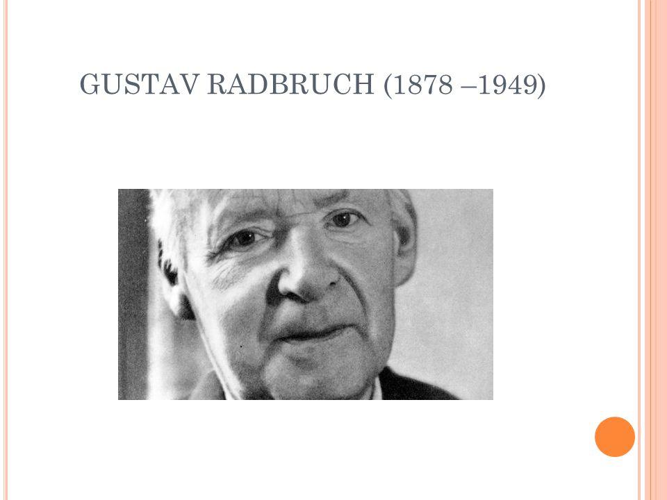 GUSTAV RADBRUCH (1878 –1949)