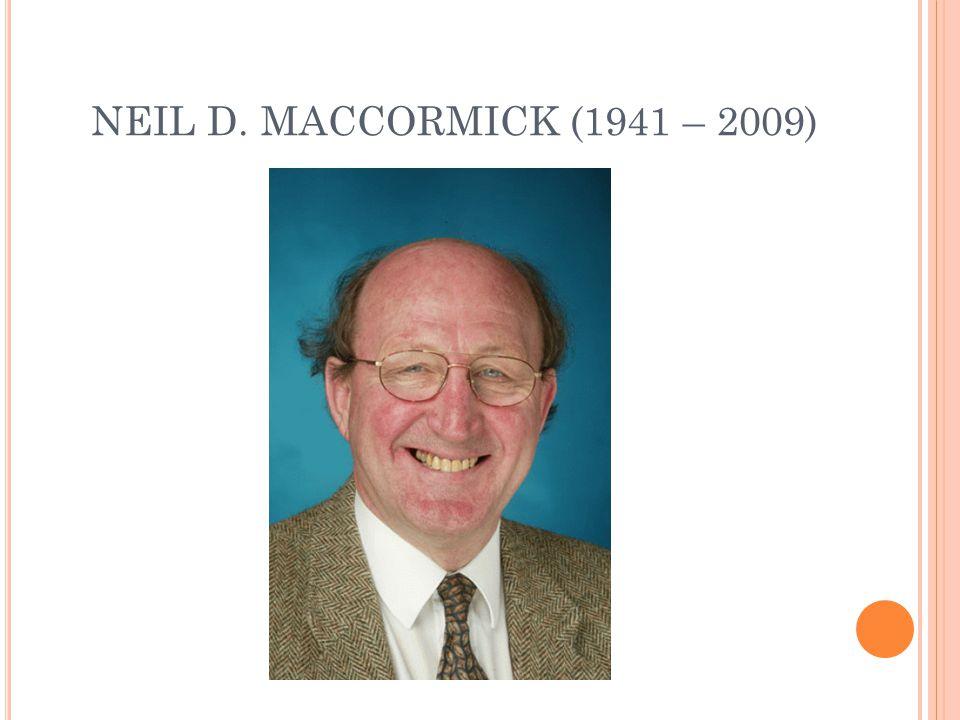NEIL D. MACCORMICK (1941 – 2009)