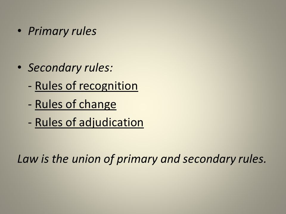 Primary rules Secondary rules: - Rules of recognition. - Rules of change. - Rules of adjudication.