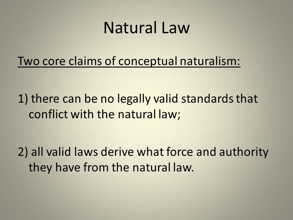 Natural Law Two core claims of conceptual naturalism: