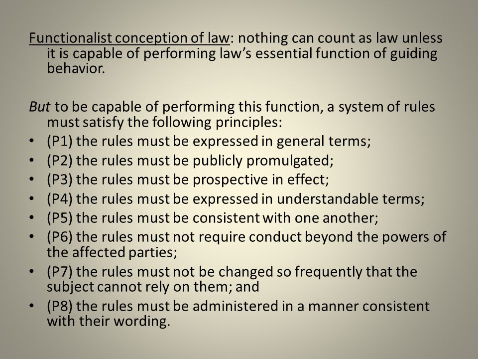 Functionalist conception of law: nothing can count as law unless it is capable of performing law's essential function of guiding behavior.
