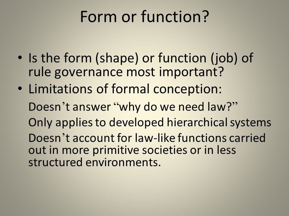 Form or function Is the form (shape) or function (job) of rule governance most important Limitations of formal conception: