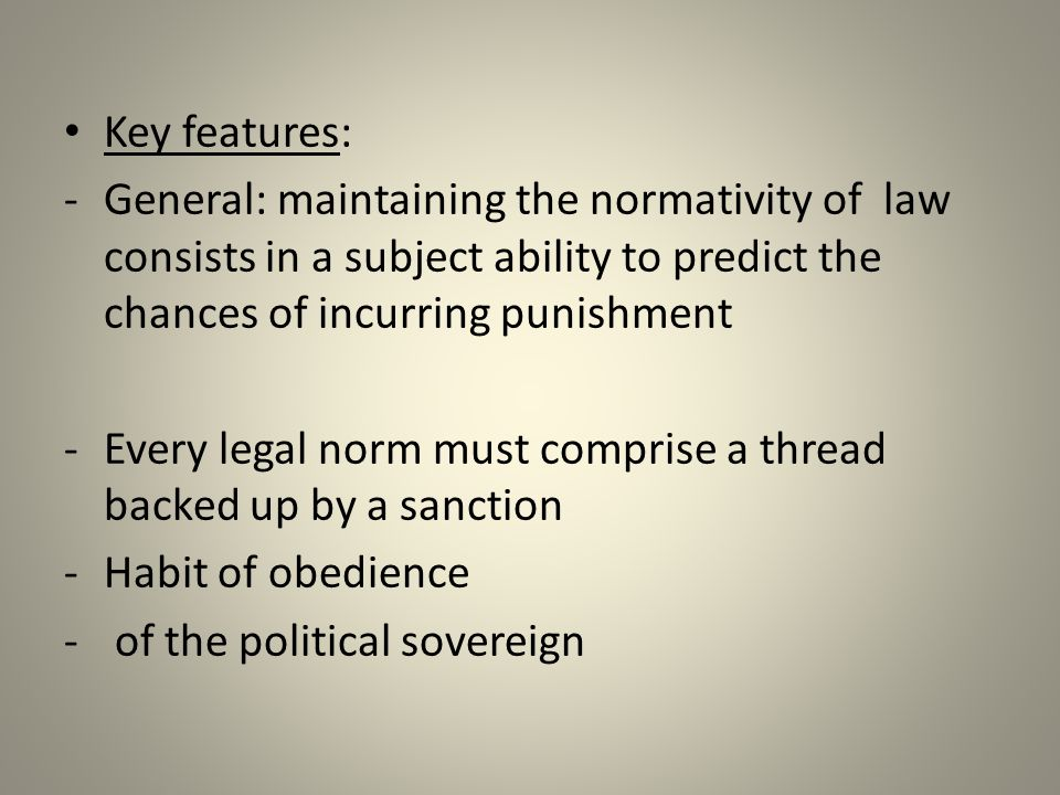 Key features: General: maintaining the normativity of law consists in a subject ability to predict the chances of incurring punishment.