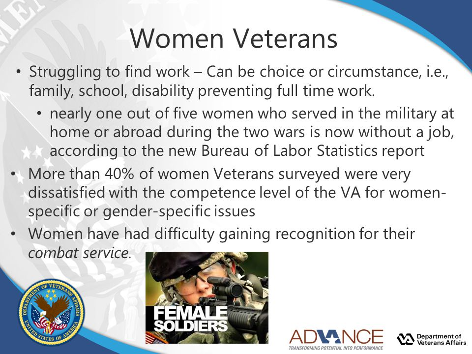 Women Veterans Struggling to find work – Can be choice or circumstance, i.e., family, school, disability preventing full time work.