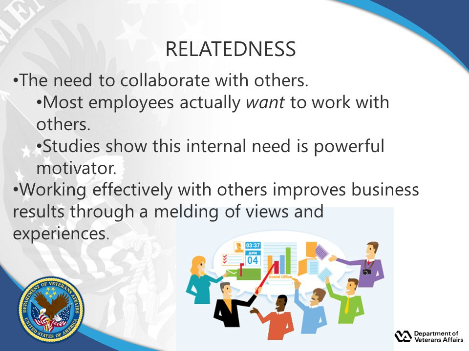 RELATEDNESS The need to collaborate with others.