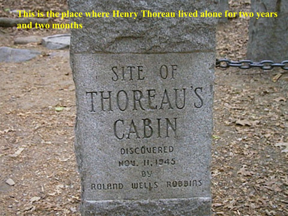 This is the place where Henry Thoreau lived alone for two years