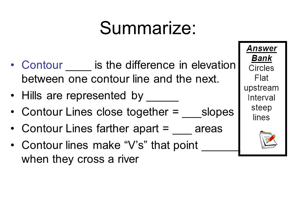 Summarize: Contour ____ is the difference in elevation between one contour line and the next. Hills are represented by _____.
