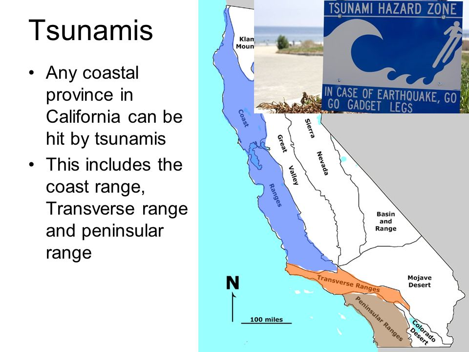 Tsunamis Any coastal province in California can be hit by tsunamis