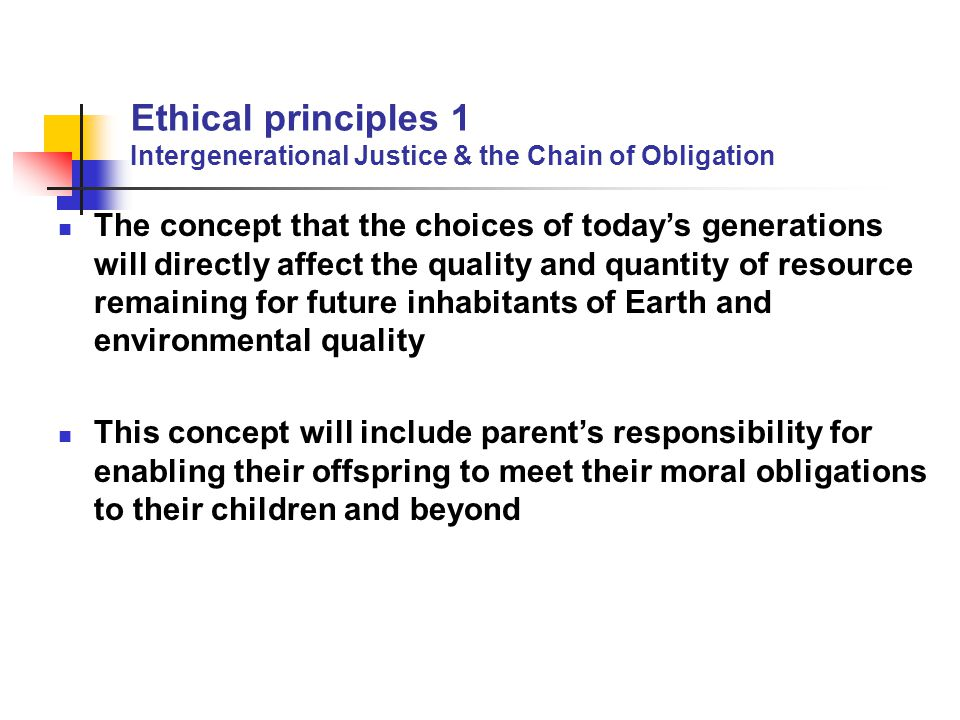 Ethical principles 1 Intergenerational Justice & the Chain of Obligation
