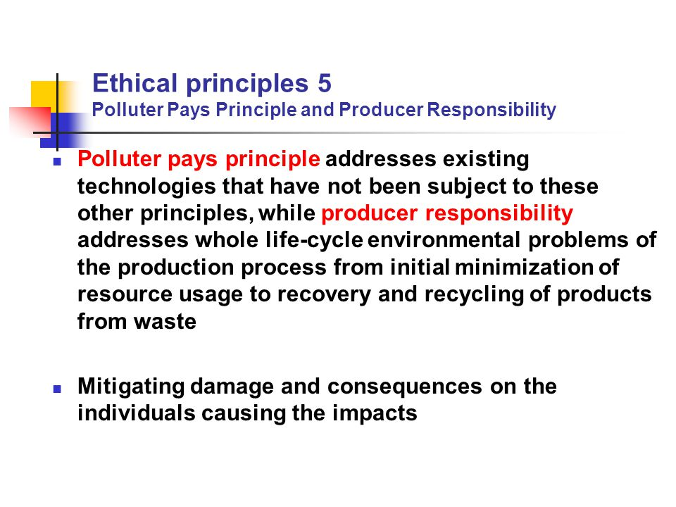 Ethical principles 5 Polluter Pays Principle and Producer Responsibility